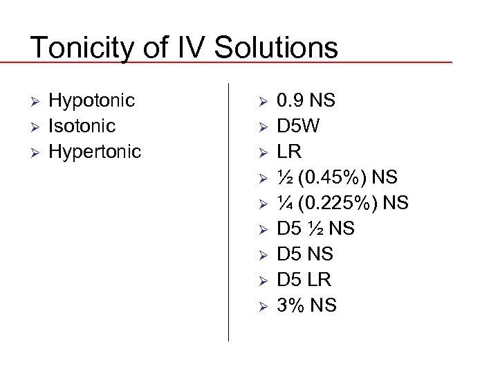 Tonicity of IV Solutions Ø Ø Ø Hypotonic Isotonic Hypertonic Ø Ø Ø Ø