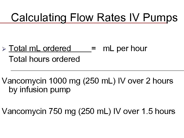 Calculating Flow Rates IV Pumps Ø Total m. L ordered Total hours ordered =