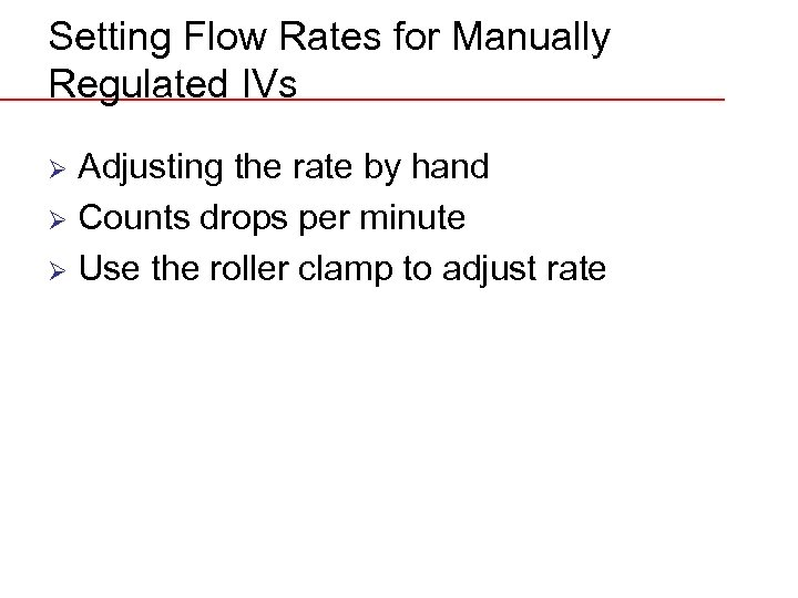 Setting Flow Rates for Manually Regulated IVs Adjusting the rate by hand Ø Counts