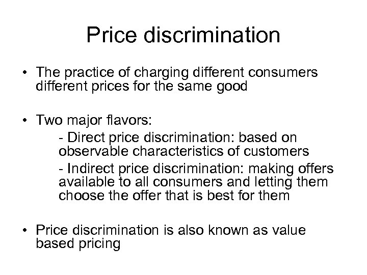Price discrimination • The practice of charging different consumers different prices for the same