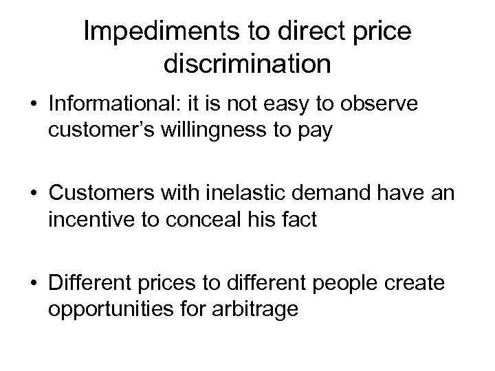 Impediments to direct price discrimination • Informational: it is not easy to observe customer's
