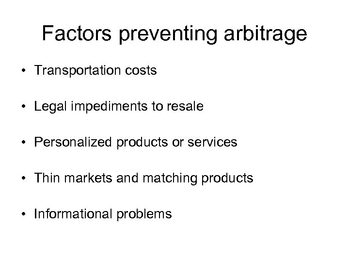 Factors preventing arbitrage • Transportation costs • Legal impediments to resale • Personalized products