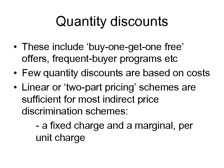 Quantity discounts • These include 'buy-one-get-one free' offers, frequent-buyer programs etc • Few quantity