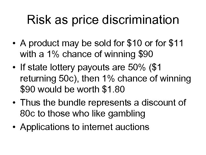 Risk as price discrimination • A product may be sold for $10 or for