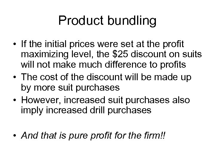 Product bundling • If the initial prices were set at the profit maximizing level,