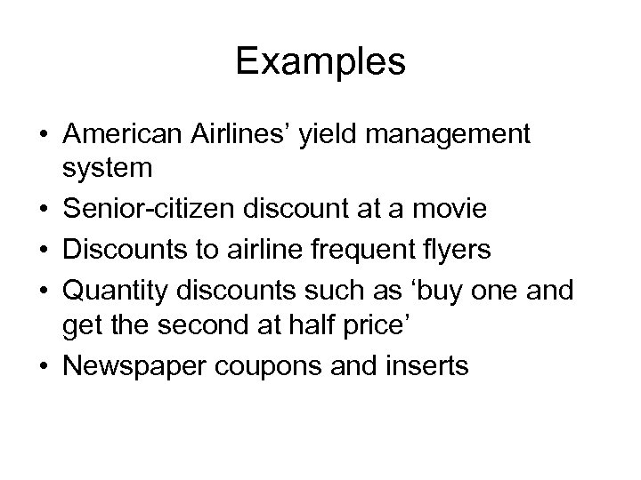 Examples • American Airlines' yield management system • Senior-citizen discount at a movie •