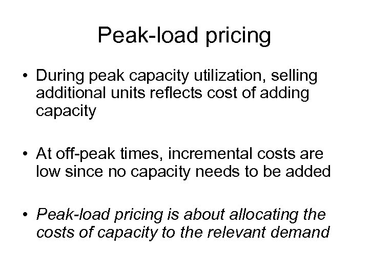 Peak-load pricing • During peak capacity utilization, selling additional units reflects cost of adding
