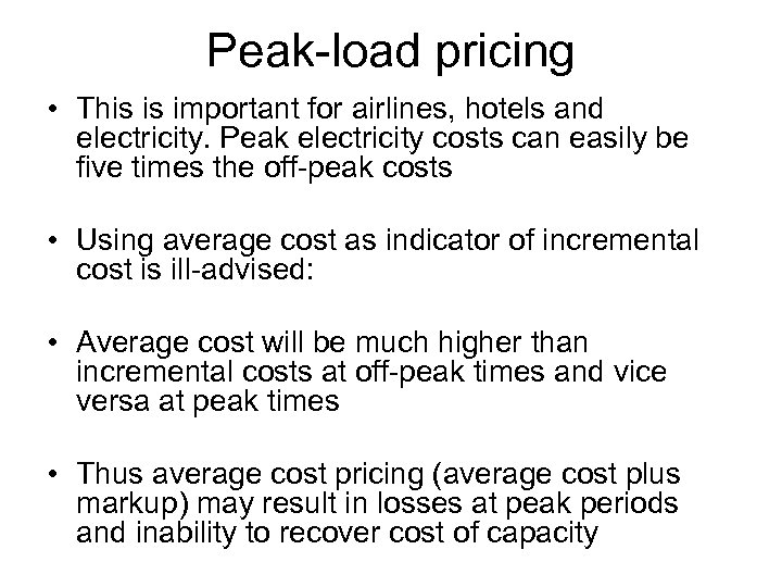 Peak-load pricing • This is important for airlines, hotels and electricity. Peak electricity costs