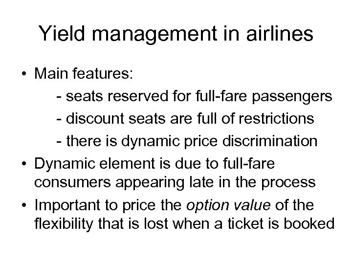 Yield management in airlines • Main features: - seats reserved for full-fare passengers -