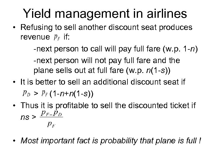Yield management in airlines • Refusing to sell another discount seat produces revenue if: