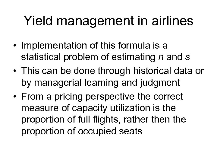 Yield management in airlines • Implementation of this formula is a statistical problem of