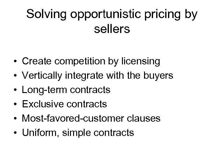 Solving opportunistic pricing by sellers • • • Create competition by licensing Vertically integrate