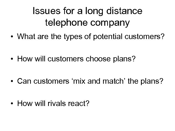 Issues for a long distance telephone company • What are the types of potential