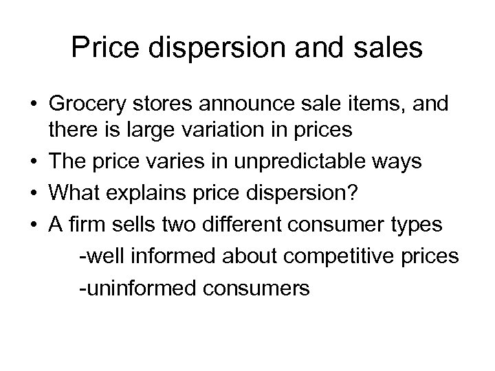 Price dispersion and sales • Grocery stores announce sale items, and there is large