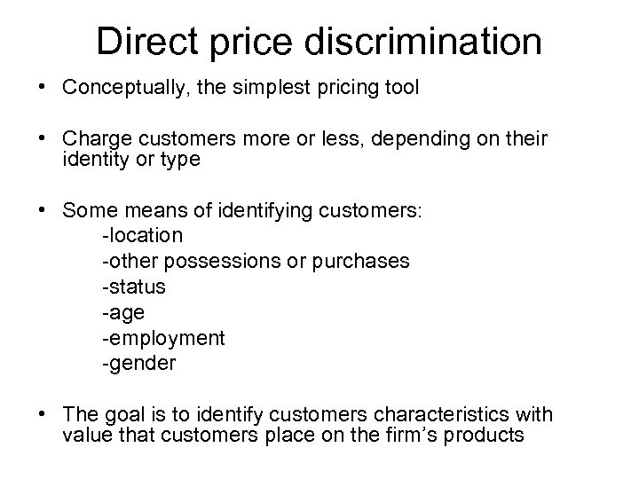 Direct price discrimination • Conceptually, the simplest pricing tool • Charge customers more or