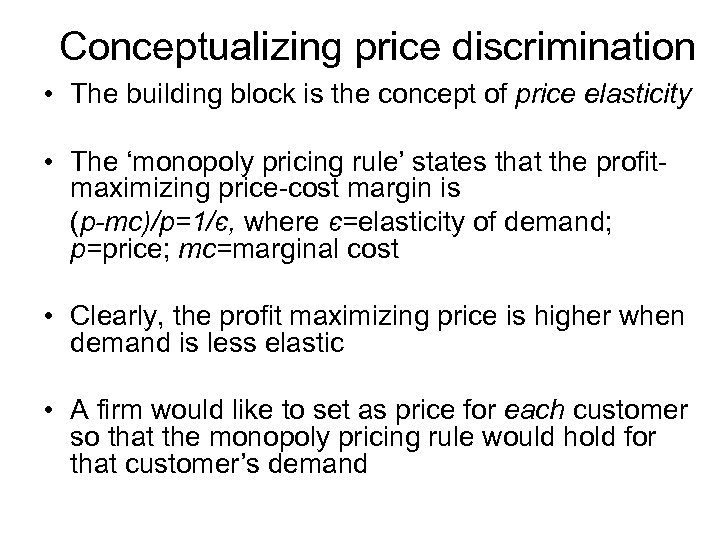 Conceptualizing price discrimination • The building block is the concept of price elasticity •
