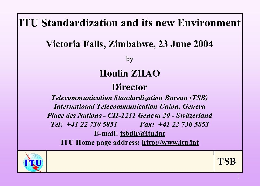 ITU Standardization and its new Environment Victoria Falls, Zimbabwe, 23 June 2004 by Houlin