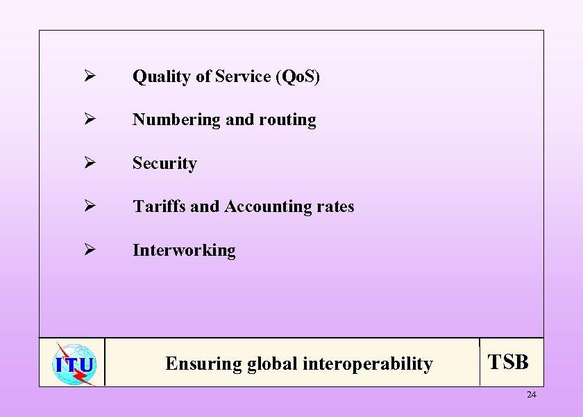 Ø Quality of Service (Qo. S) Ø Numbering and routing Ø Security Ø Tariffs