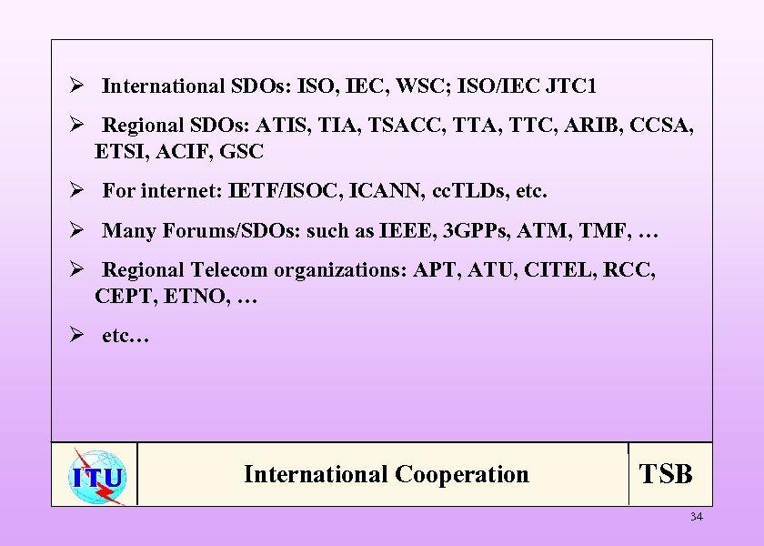 Ø International SDOs: ISO, IEC, WSC; ISO/IEC JTC 1 Ø Regional SDOs: ATIS, TIA,