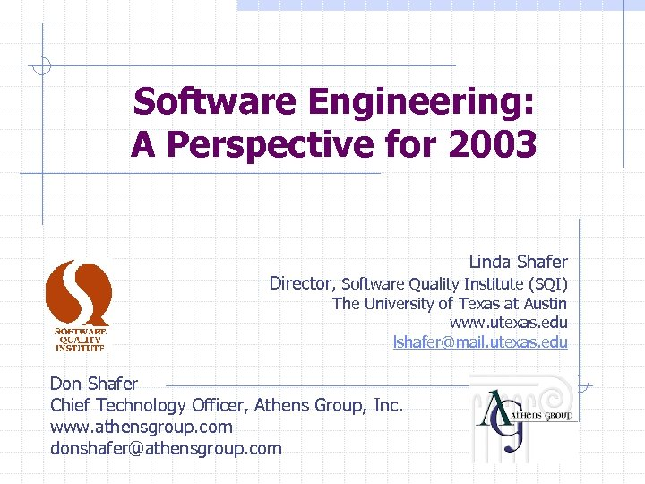 Software Engineering: A Perspective for 2003 Linda Shafer Director, Software Quality Institute (SQI) The