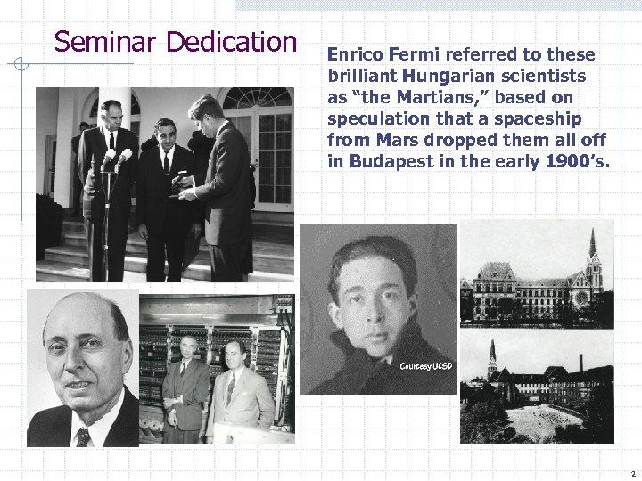 "Seminar Dedication Enrico Fermi referred to these brilliant Hungarian scientists as ""the Martians, """