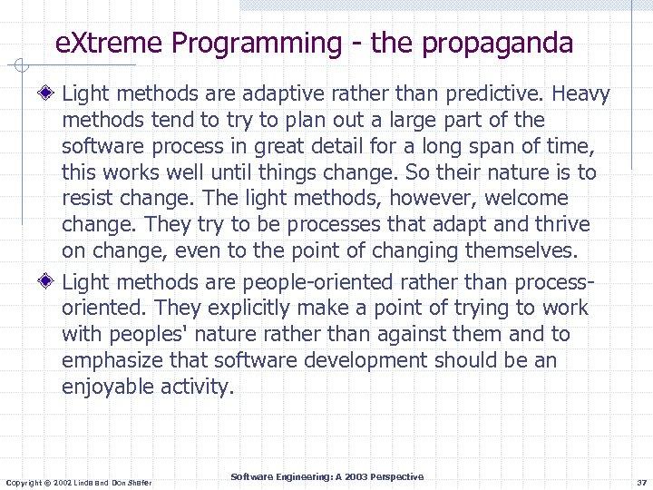 e. Xtreme Programming - the propaganda Light methods are adaptive rather than predictive. Heavy