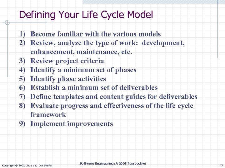 Defining Your Life Cycle Model 1) Become familiar with the various models 2) Review,