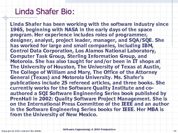 Linda Shafer Bio: Linda Shafer has been working with the software industry since 1965,