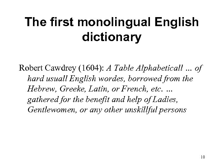 The first monolingual English dictionary Robert Cawdrey (1604): A Table Alphabeticall … of hard