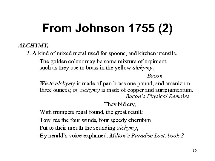 From Johnson 1755 (2) ALCHYMY, 2. A kind of mixed metal used for spoons,