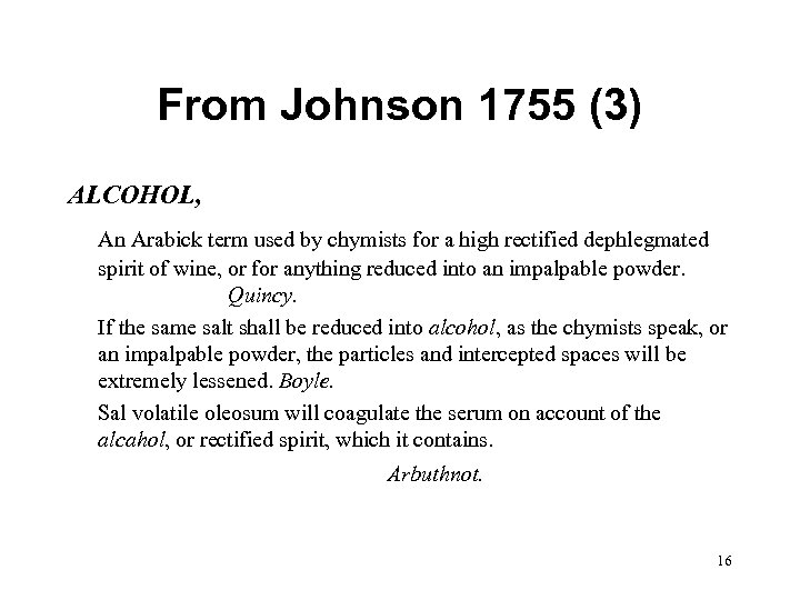 From Johnson 1755 (3) ALCOHOL, An Arabick term used by chymists for a high