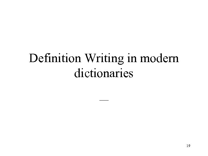 Definition Writing in modern dictionaries __ 19