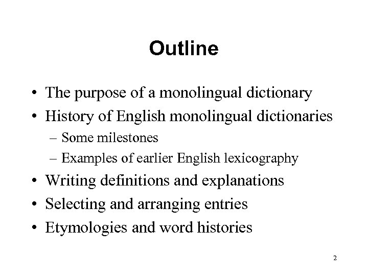 Outline • The purpose of a monolingual dictionary • History of English monolingual dictionaries