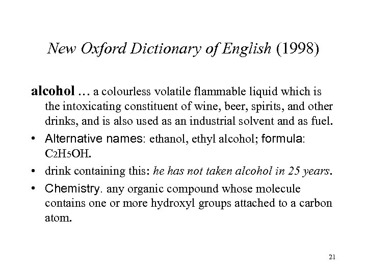 New Oxford Dictionary of English (1998) alcohol … a colourless volatile flammable liquid which