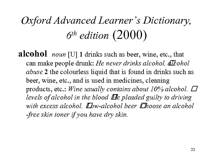 Oxford Advanced Learner's Dictionary, 6 th edition (2000) alcohol noun [U] 1 drinks such