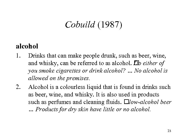 Cobuild (1987) alcohol 1. 2. Drinks that can make people drunk, such as beer,