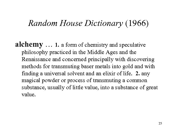 Random House Dictionary (1966) alchemy … 1. a form of chemistry and speculative philosophy