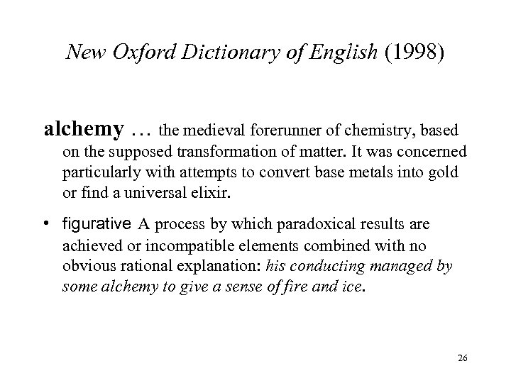 New Oxford Dictionary of English (1998) alchemy … the medieval forerunner of chemistry, based