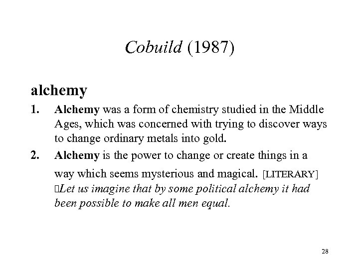 Cobuild (1987) alchemy 1. 2. Alchemy was a form of chemistry studied in the