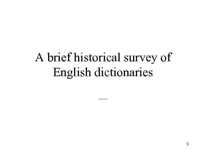 A brief historical survey of English dictionaries __ 3