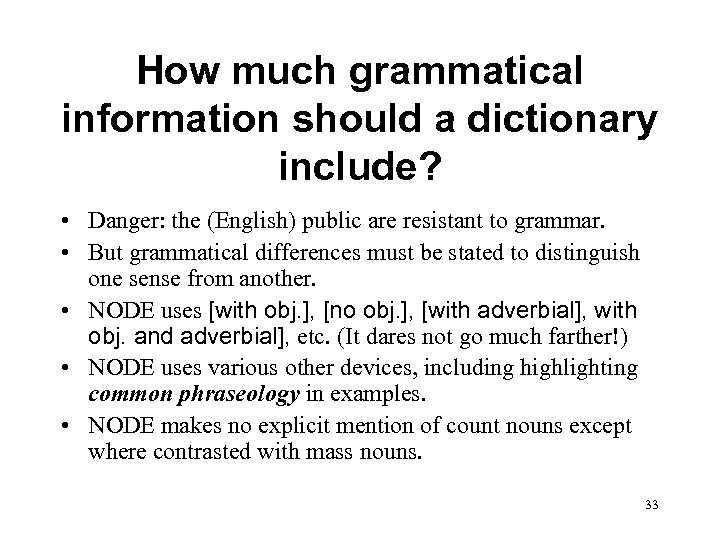 How much grammatical information should a dictionary include? • Danger: the (English) public are