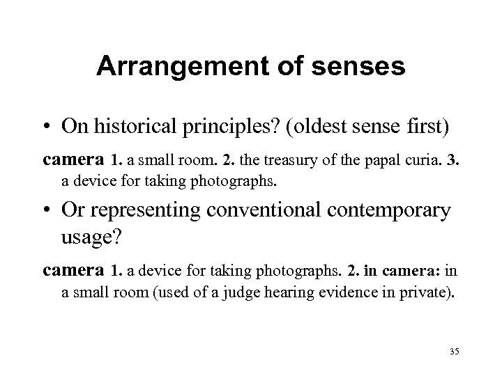 Arrangement of senses • On historical principles? (oldest sense first) camera 1. a small