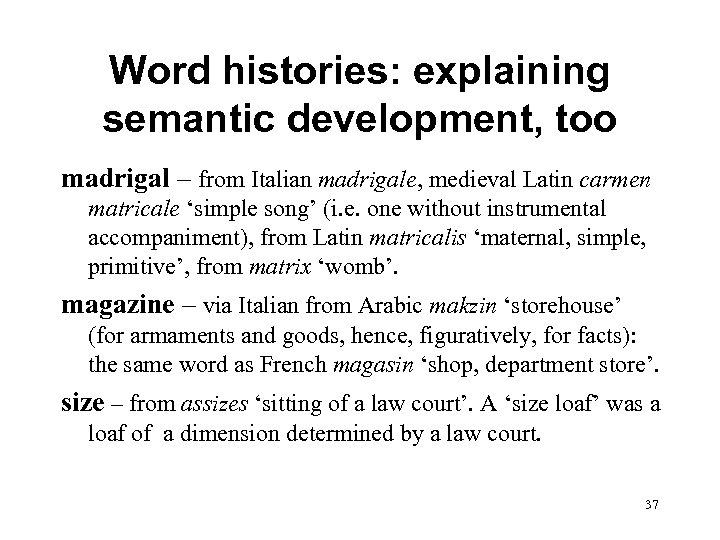Word histories: explaining semantic development, too madrigal – from Italian madrigale, medieval Latin carmen