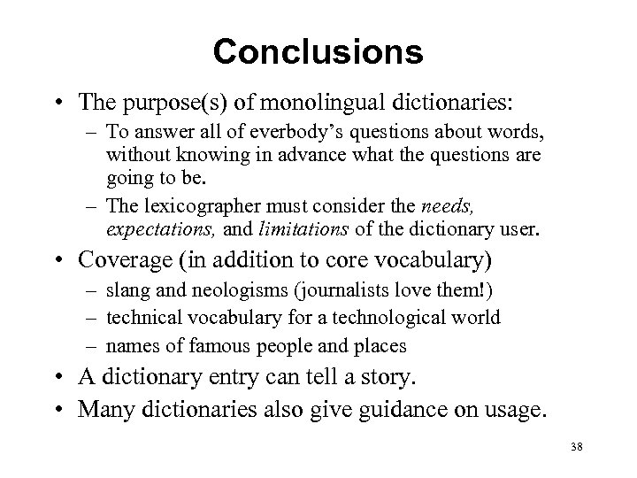 Conclusions • The purpose(s) of monolingual dictionaries: – To answer all of everbody's questions