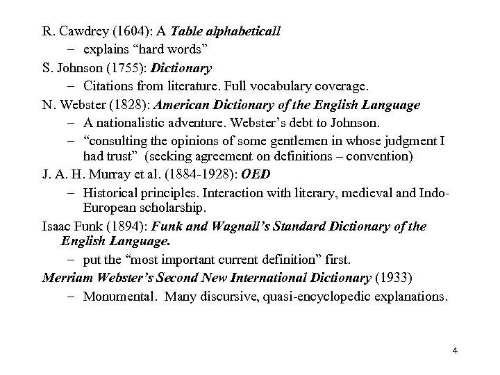 """R. Cawdrey (1604): A Table alphabeticall – explains """"hard words"""" S. Johnson (1755): Dictionary"""