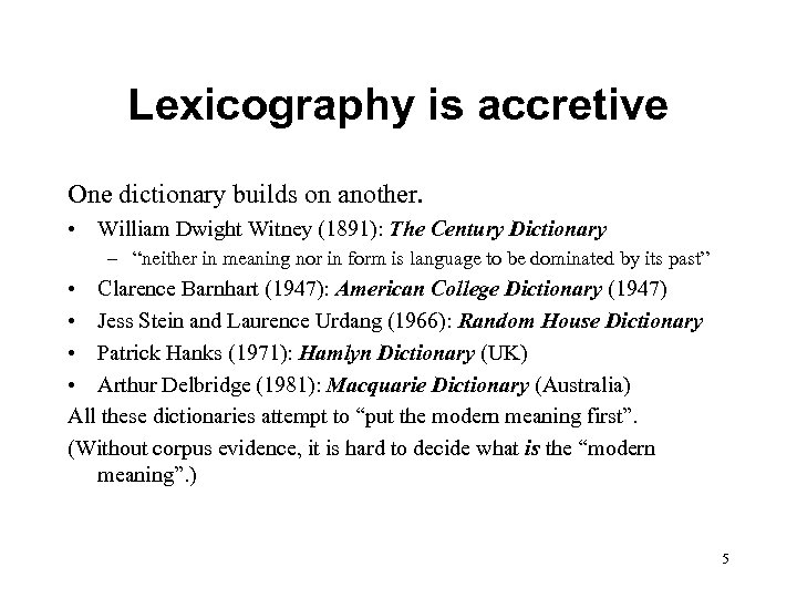 Lexicography is accretive One dictionary builds on another. • William Dwight Witney (1891): The