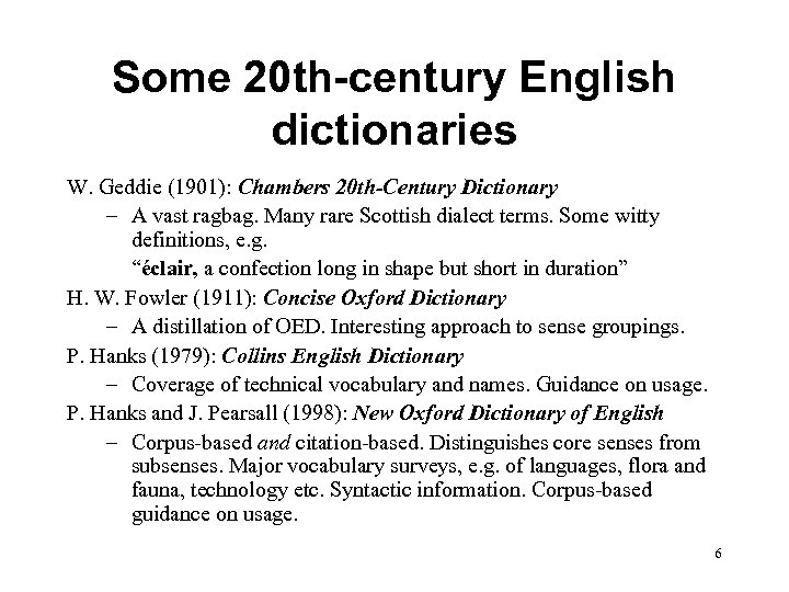 Some 20 th-century English dictionaries W. Geddie (1901): Chambers 20 th-Century Dictionary – A