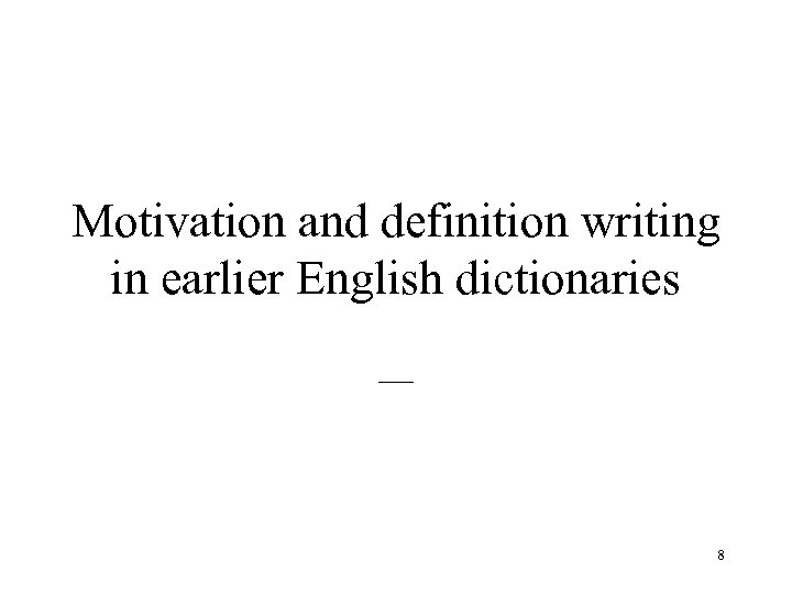 Motivation and definition writing in earlier English dictionaries __ 8