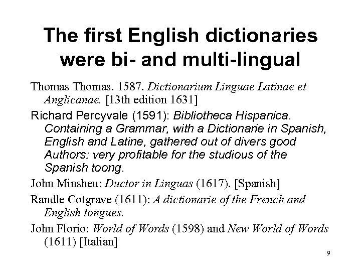 The first English dictionaries were bi- and multi-lingual Thomas. 1587. Dictionarium Linguae Latinae et