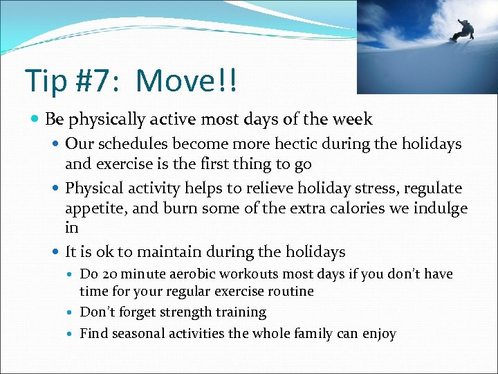 Tip #7: Move!! Be physically active most days of the week Our schedules become